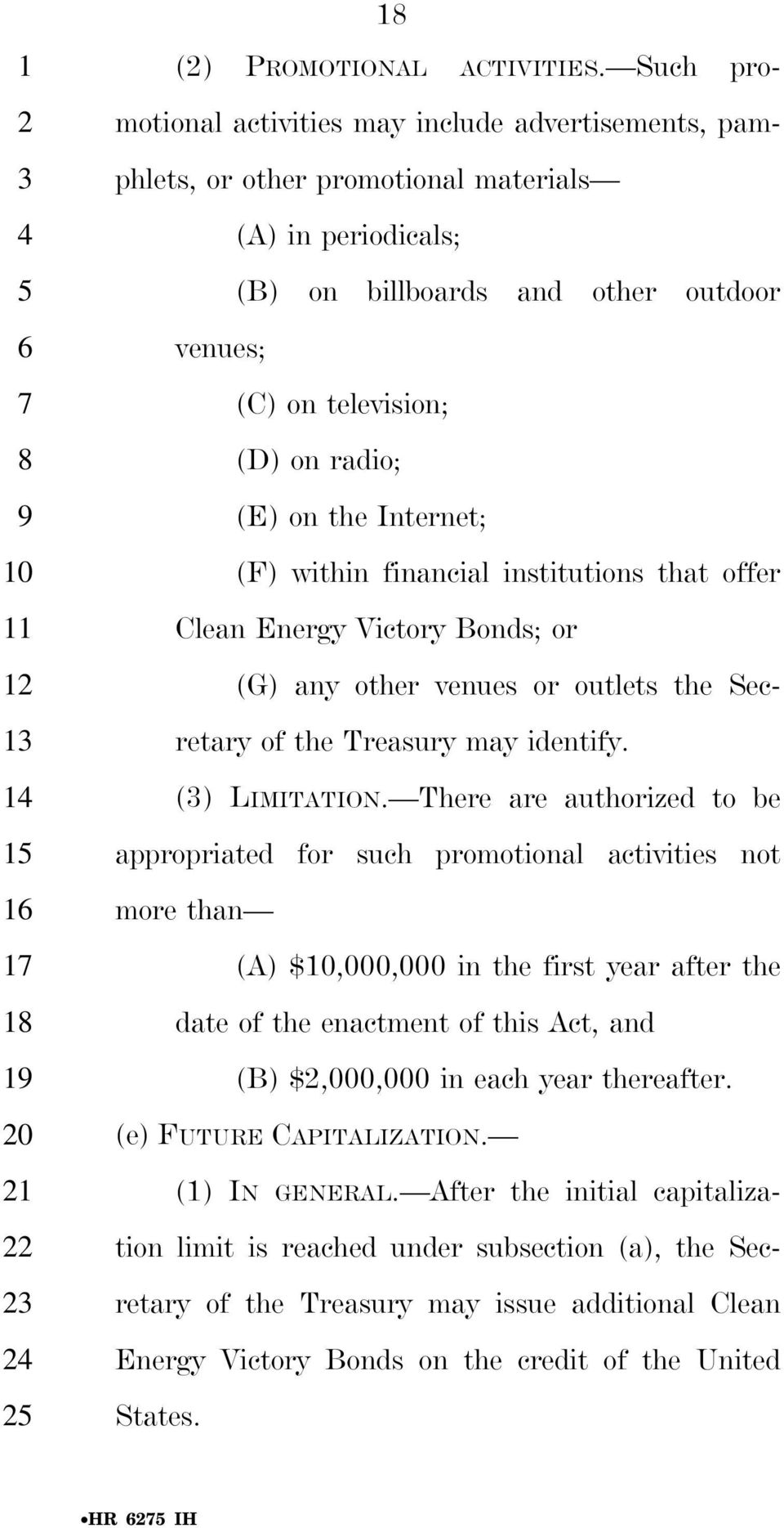 (E) on the Internet; (F) within financial institutions that offer Clean Energy Victory Bonds; or (G) any other venues or outlets the Sec- retary of the Treasury may identify. () LIMITATION.