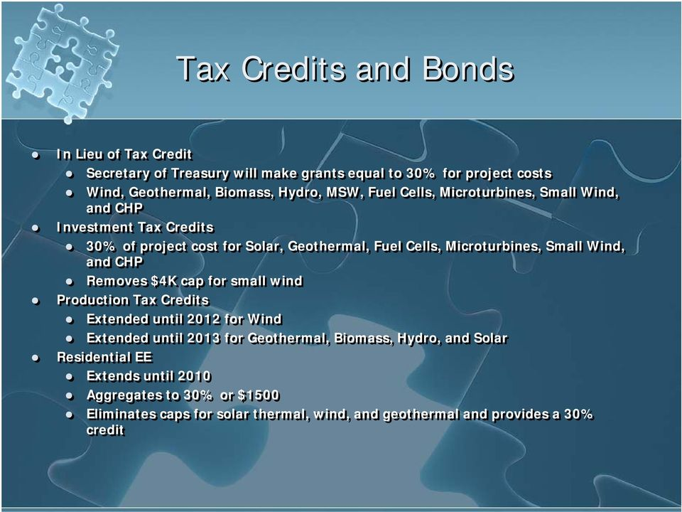 Small Wind, and CHP Removes $4K cap for small wind Production Tax Credits Extended until 2012 for Wind Extended until 2013 for Geothermal, Biomass,