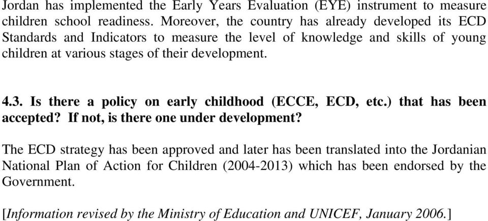 their development. 4.3. Is there a policy on early childhood (ECCE, ECD, etc.) that has been accepted? If not, is there one under development?