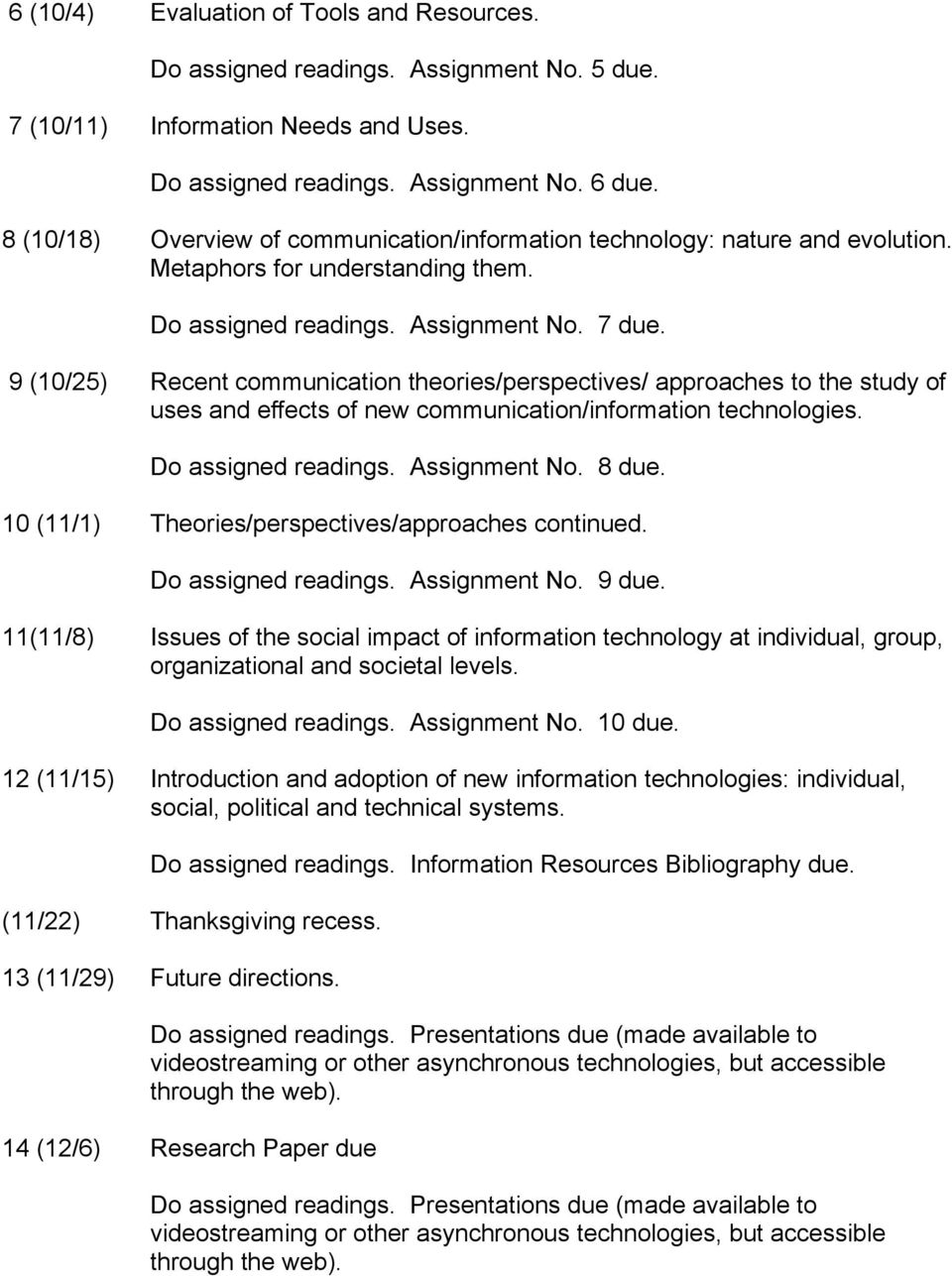 9 (10/25) Recent communication theories/perspectives/ approaches to the study of uses and effects of new communication/information technologies. Do assigned readings. Assignment No. 8 due.