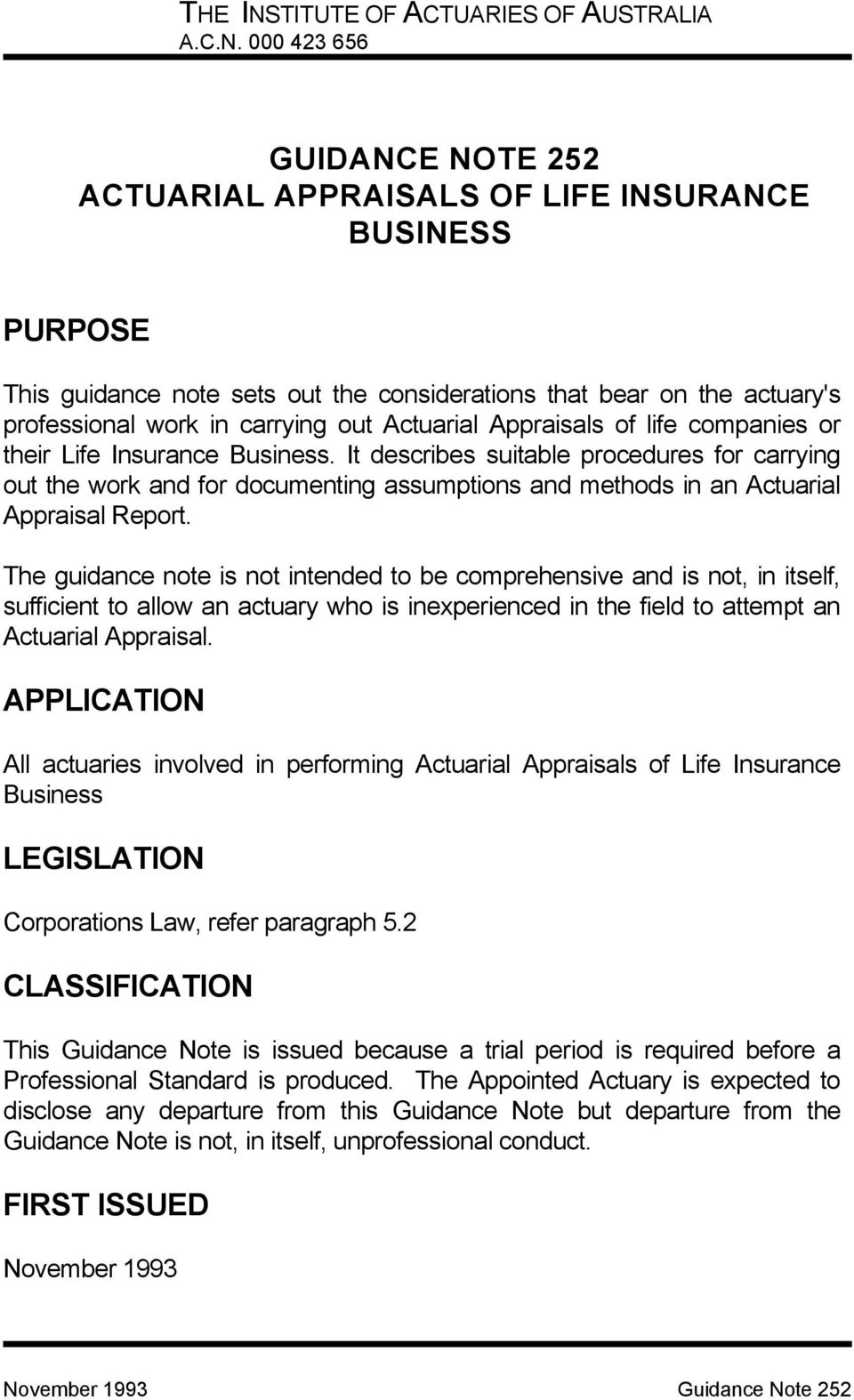 000 423 656 GUIDANCE NOTE 252 ACTUARIAL APPRAISALS OF LIFE INSURANCE BUSINESS PURPOSE This guidance note sets out the considerations that bear on the actuary's professional work in carrying out