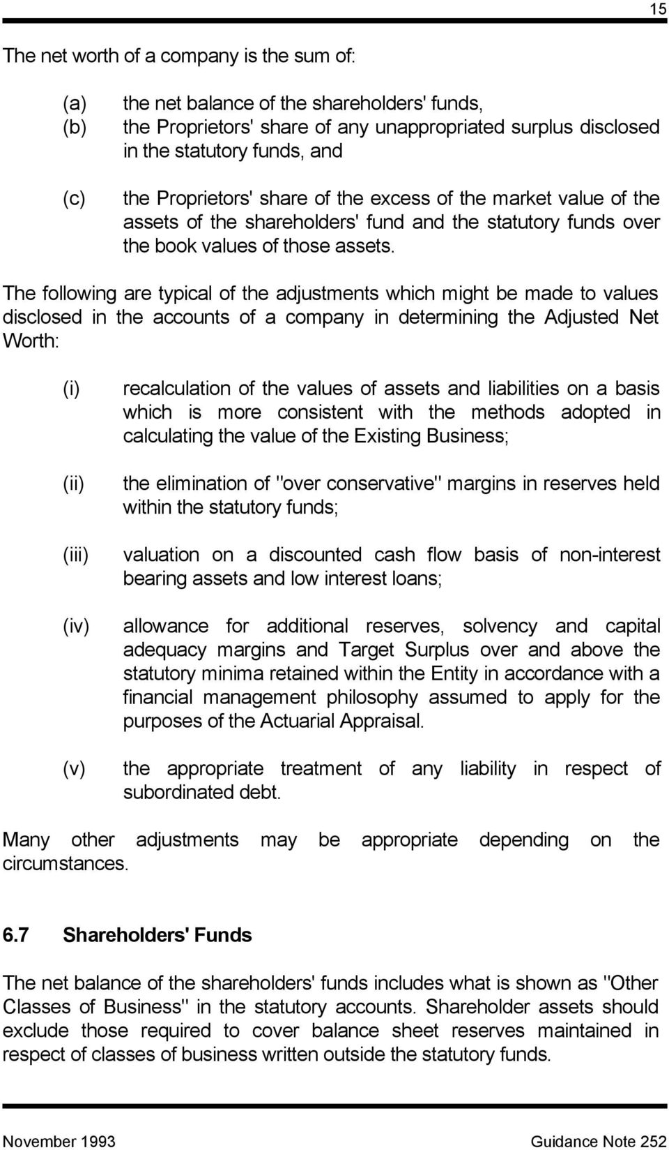 The following are typical of the adjustments which might be made to values disclosed in the accounts of a company in determining the Adjusted Net Worth: (i) (ii) (iii) (iv) (v) recalculation of the