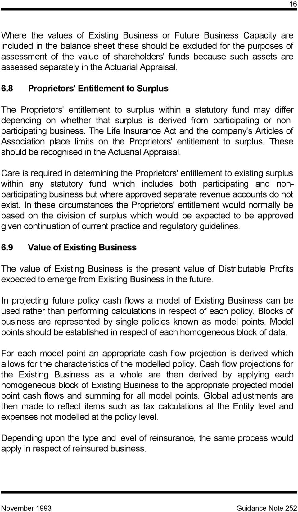 8 Proprietors' Entitlement to Surplus The Proprietors' entitlement to surplus within a statutory fund may differ depending on whether that surplus is derived from participating or nonparticipating
