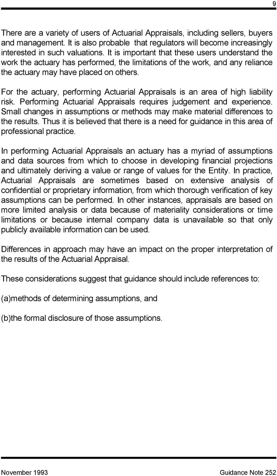 For the actuary, performing Actuarial Appraisals is an area of high liability risk. Performing Actuarial Appraisals requires judgement and experience.