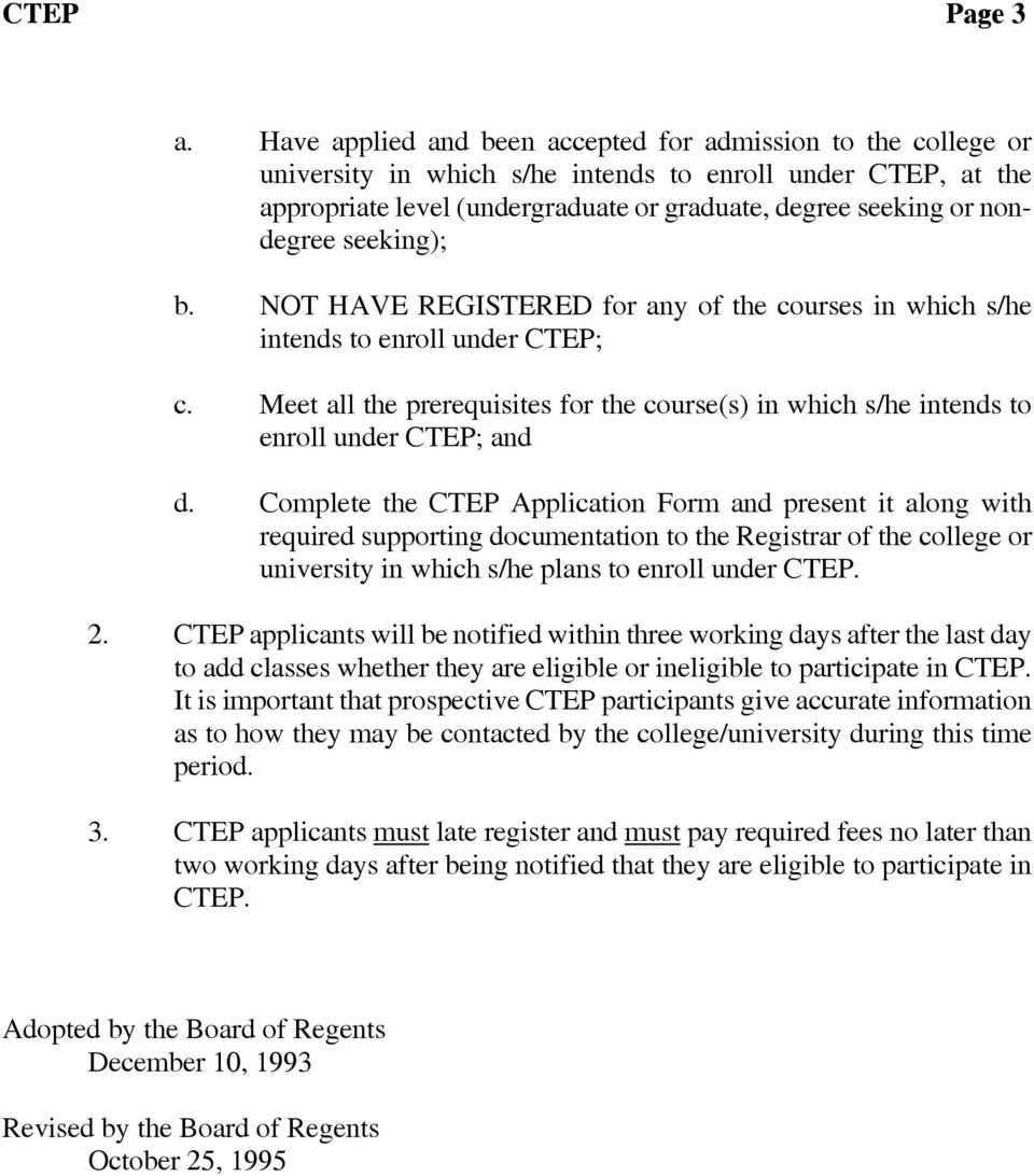 seeking); b. NOT HAVE REGISTERED for any of the courses in which s/he intends to enroll under CTEP; c. Meet all the prerequisites for the course(s) in which s/he intends to enroll under CTEP; and d.