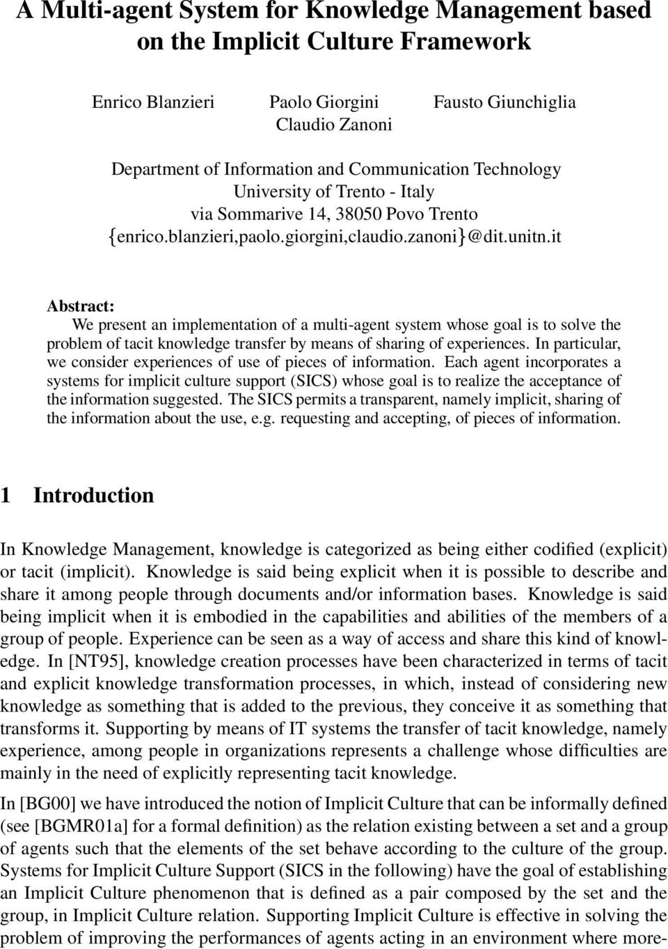 it Abstract: We present an implementation of a multi-agent system whose goal is to solve the problem of tacit knowledge transfer by means of sharing of experiences.