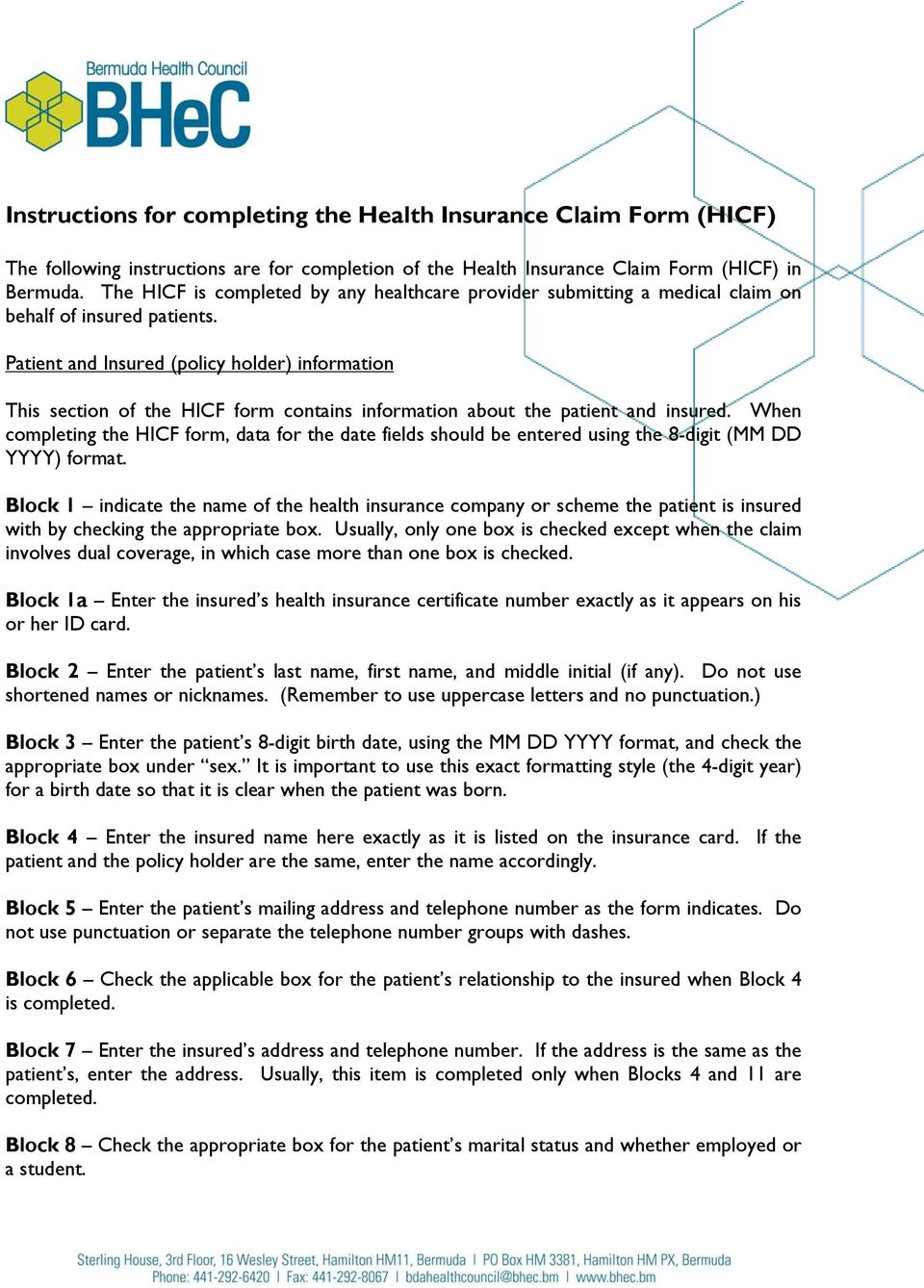 Patient and Insured (policy holder) information This section of the HICF form contains information about the patient and insured.