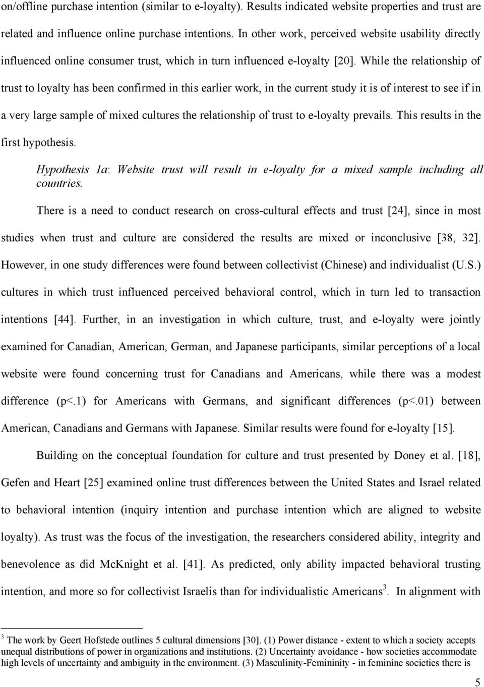 While the relationship of trust to loyalty has been confirmed in this earlier work, in the current study it is of interest to see if in a very large sample of mixed cultures the relationship of trust