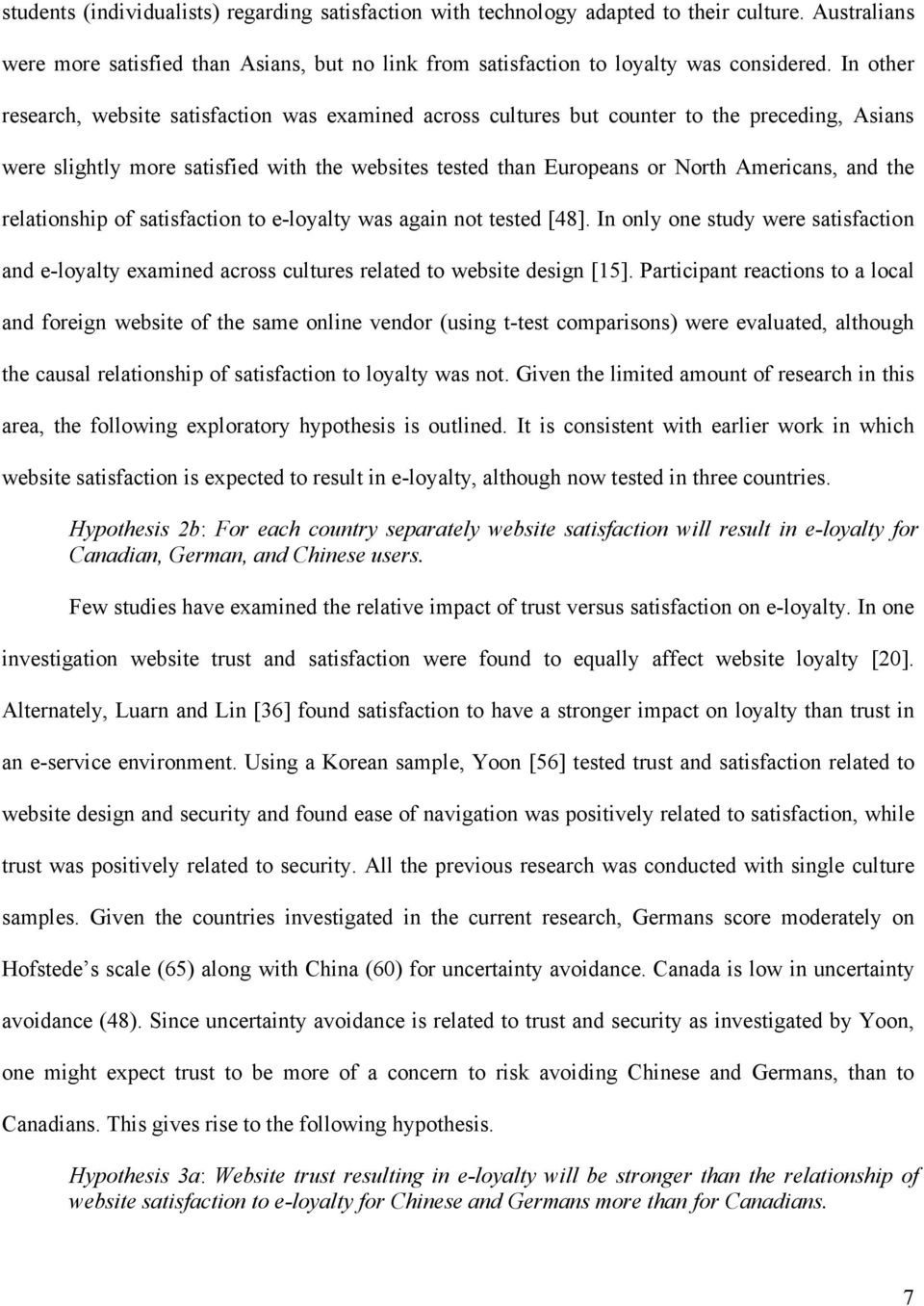 the relationship of satisfaction to e-loyalty was again not tested [48]. In only one study were satisfaction and e-loyalty examined across cultures related to website design [15].