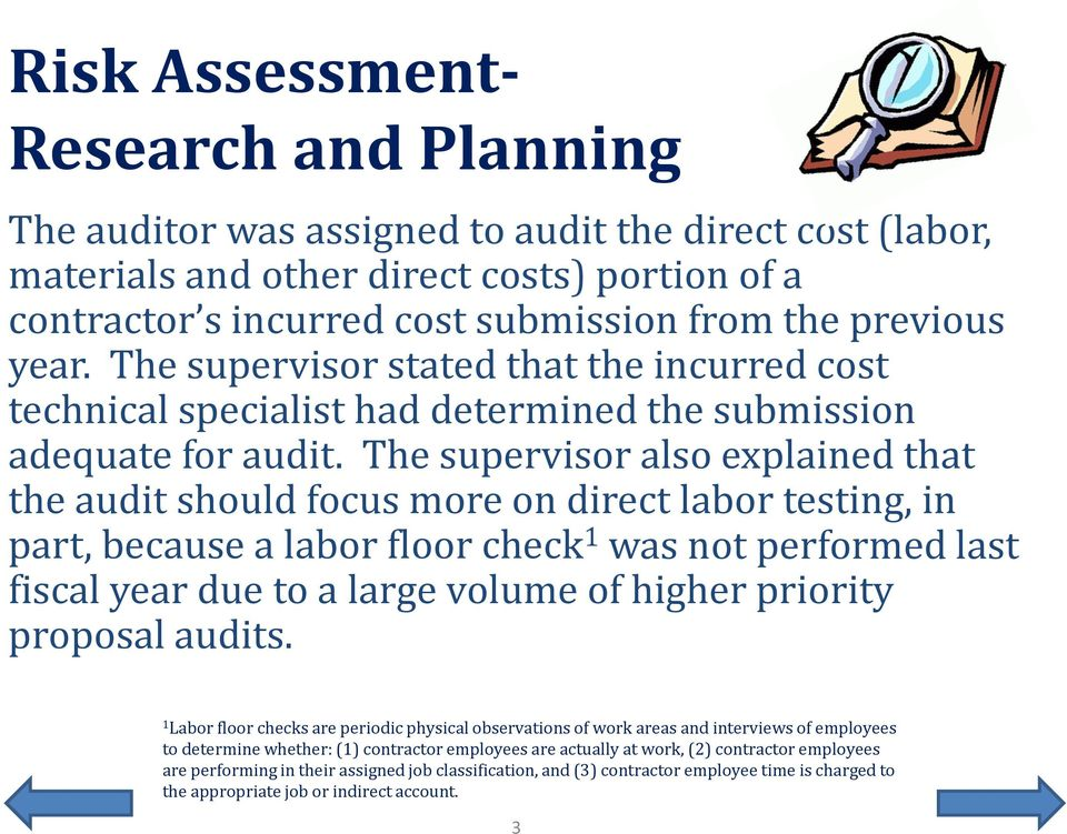 The supervisor also explained that the audit should focus more on direct labor testing, in part, because a labor floor check 1 was not performed last fiscal year due to a large volume of higher