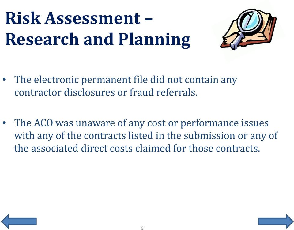 The ACO was unaware of any cost or performance issues with any of the