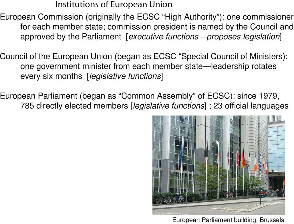 Council of Ministers): one government minister from each member state leadership rotates every six months [legislative functions] European Parliament