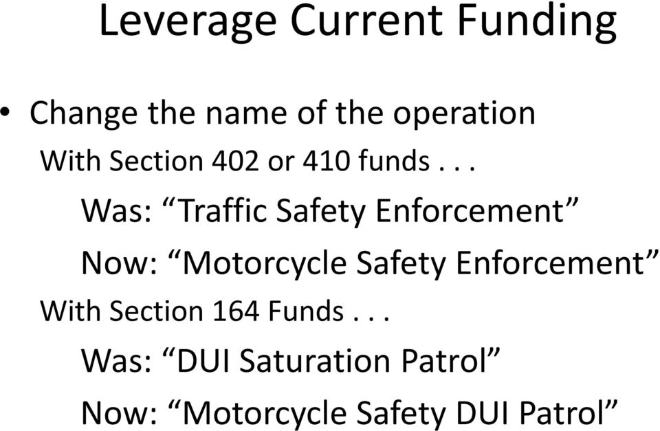 .. Was: Traffic Safety Enforcement Now: Motorcycle Safety