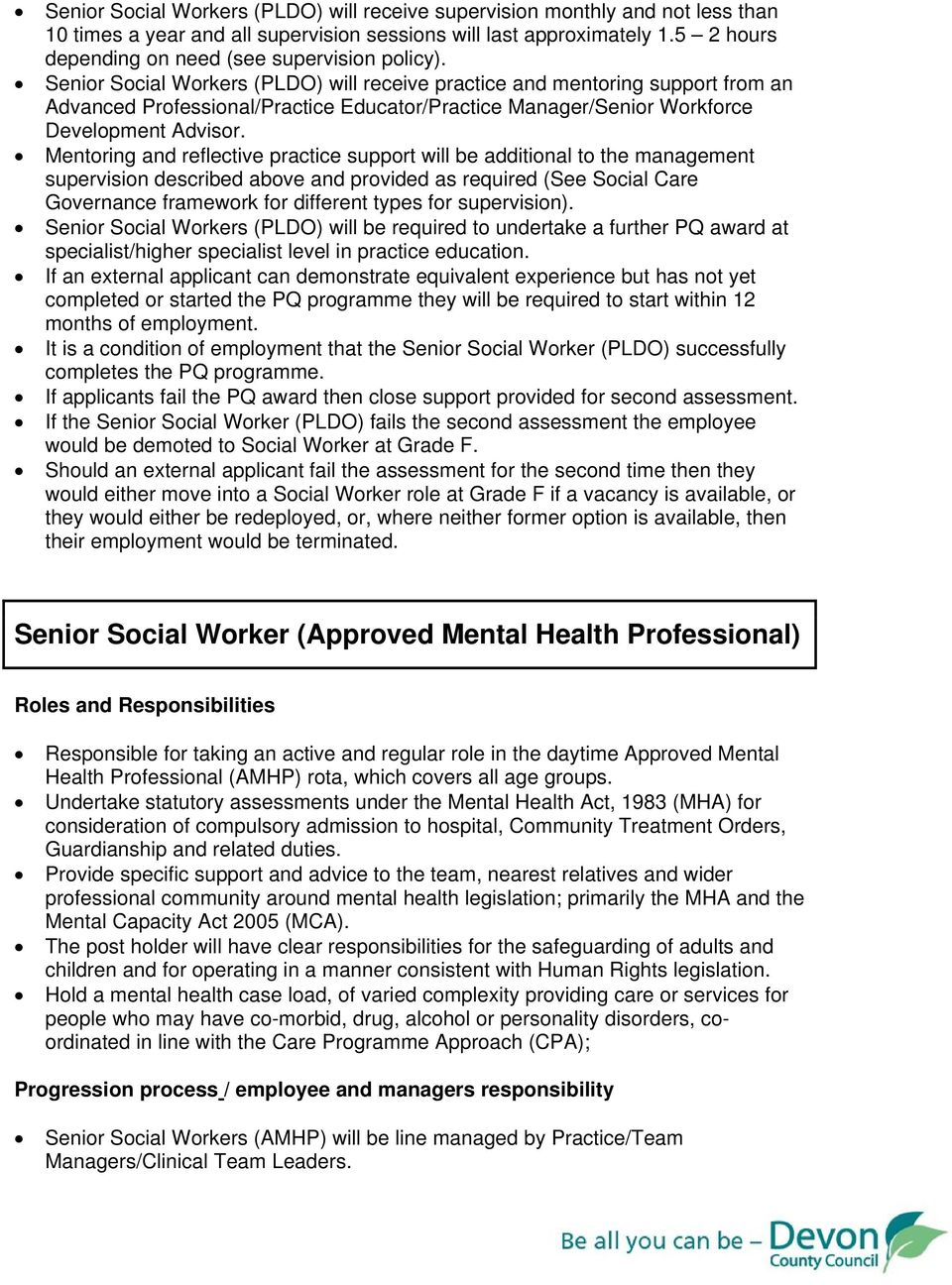 Senior Social Workers (PLDO) will receive practice and mentoring support from an Advanced Professional/Practice Educator/Practice Manager/Senior Workforce Development Advisor.