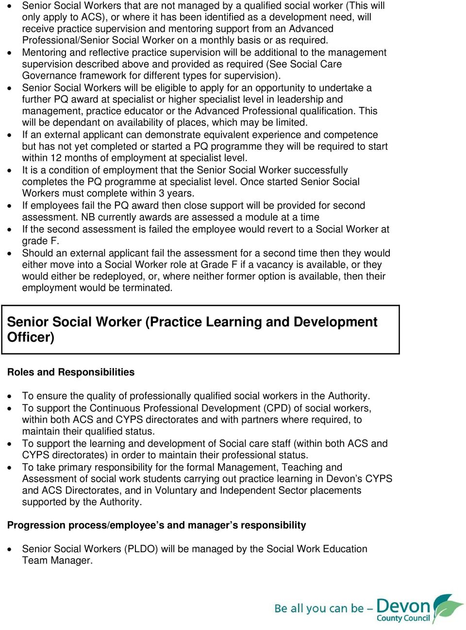Senior Social Workers will be eligible to apply for an opportunity to undertake a further PQ award at specialist or higher specialist level in leadership and management, practice educator or the