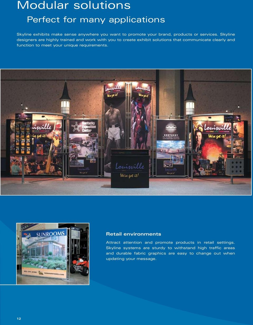 Skyline designers are highly trained and work with you to create exhibit solutions that communicate clearly and function to meet