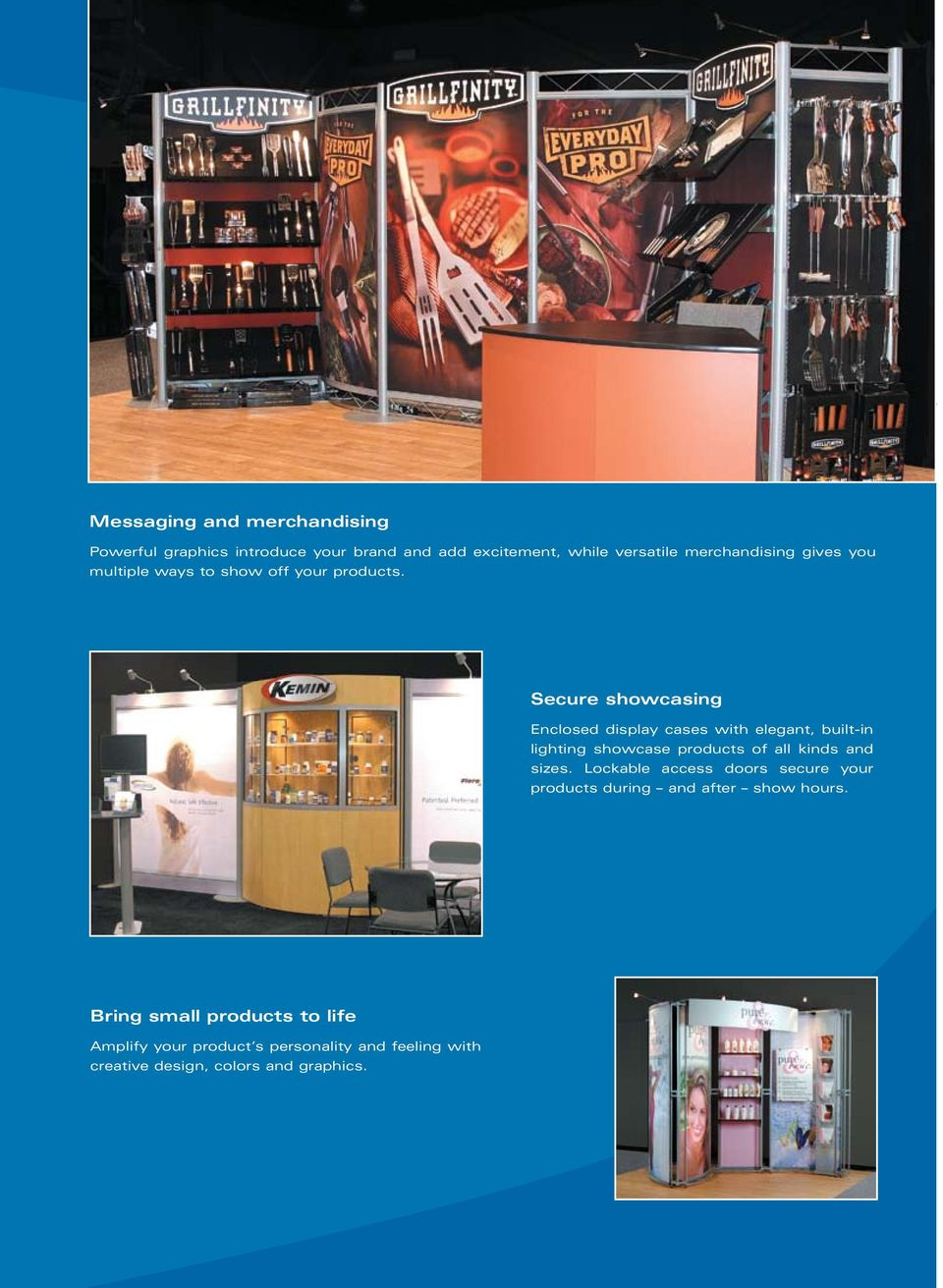 Secure showcasing Enclosed display cases with elegant, built-in lighting showcase products of all kinds and sizes.