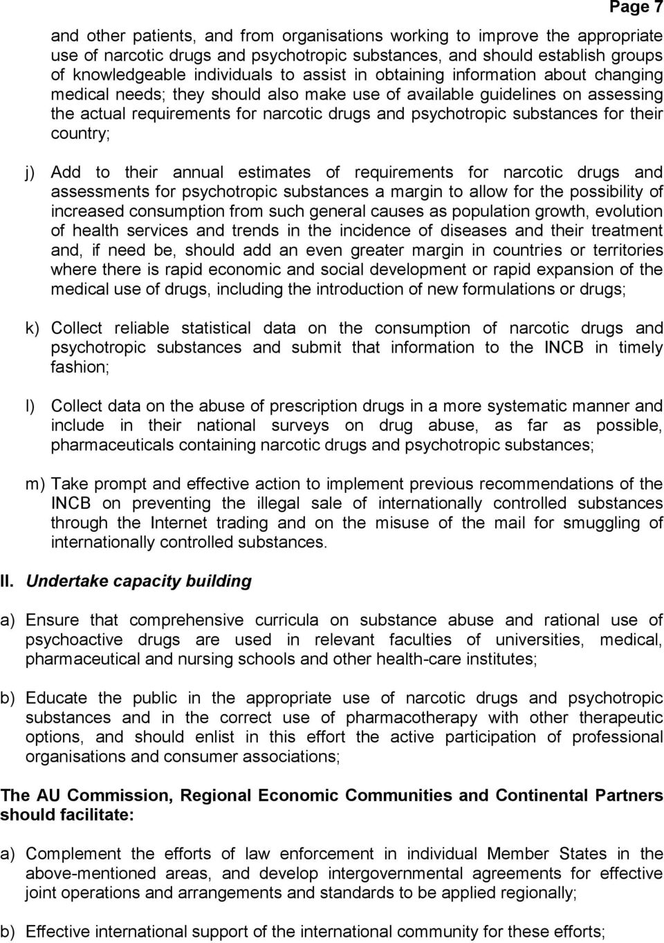 their country; j) Add to their annual estimates of requirements for narcotic drugs and assessments for psychotropic substances a margin to allow for the possibility of increased consumption from such