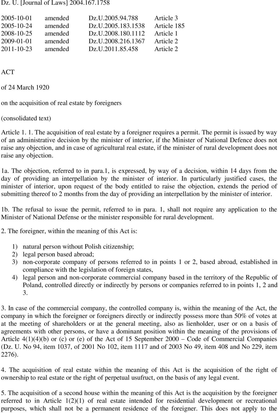 458 Article 2 ACT of 24 March 1920 on the acquisition of real estate by foreigners (consolidated text) Article 1. 1. The acquisition of real estate by a foreigner requires a permit.