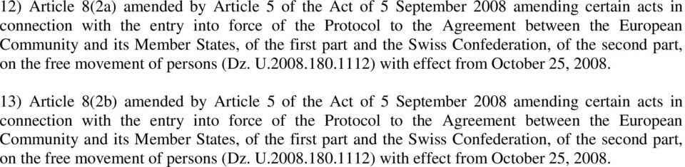 13) Article 8(2b) amended by Article 5 of the Act of 5 September 2008 amending certain acts in connection with the entry into force of the Protocol to the Agreement between the European