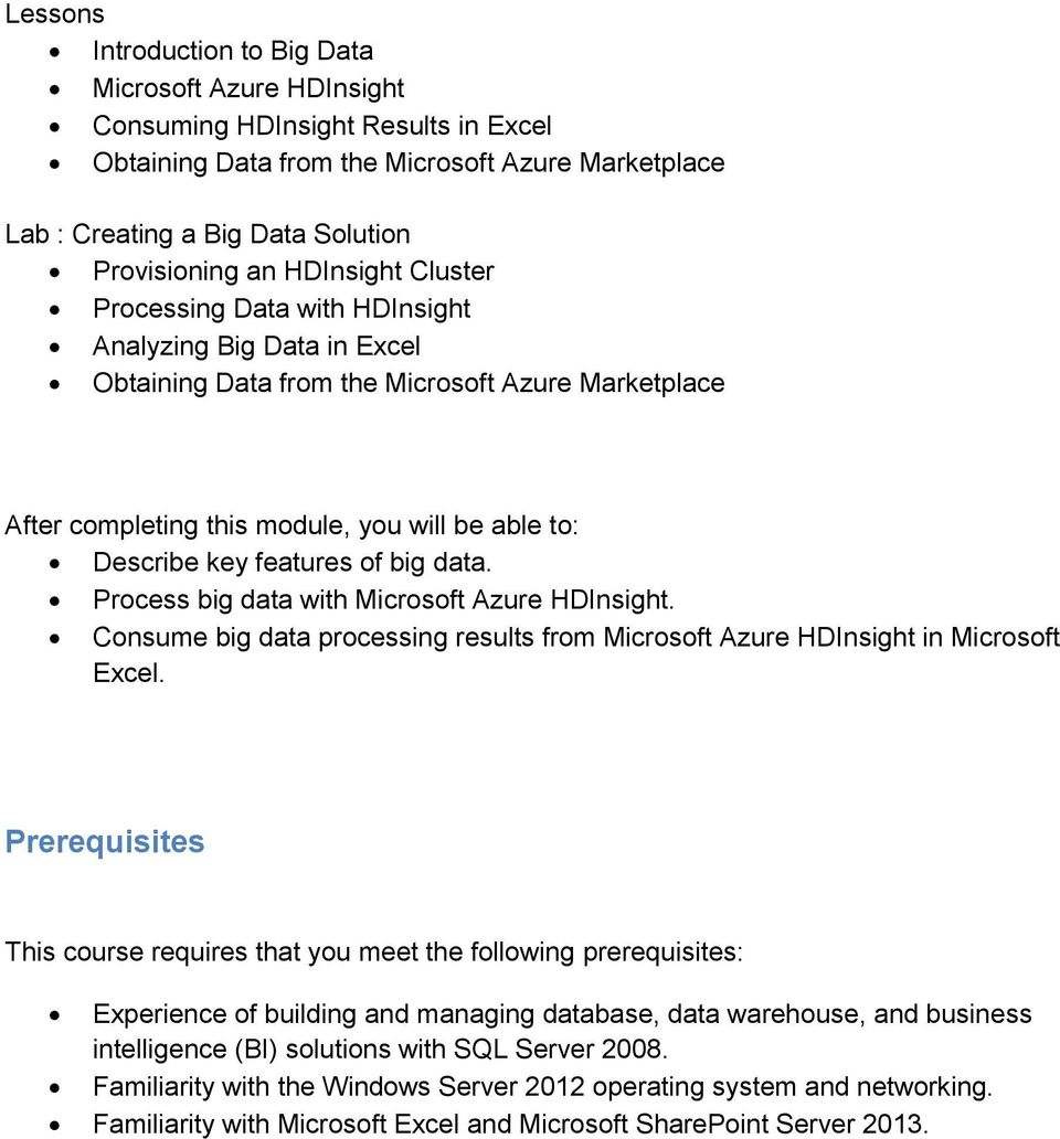 Process big data with Microsoft Azure HDInsight. Consume big data processing results from Microsoft Azure HDInsight in Microsoft Excel.