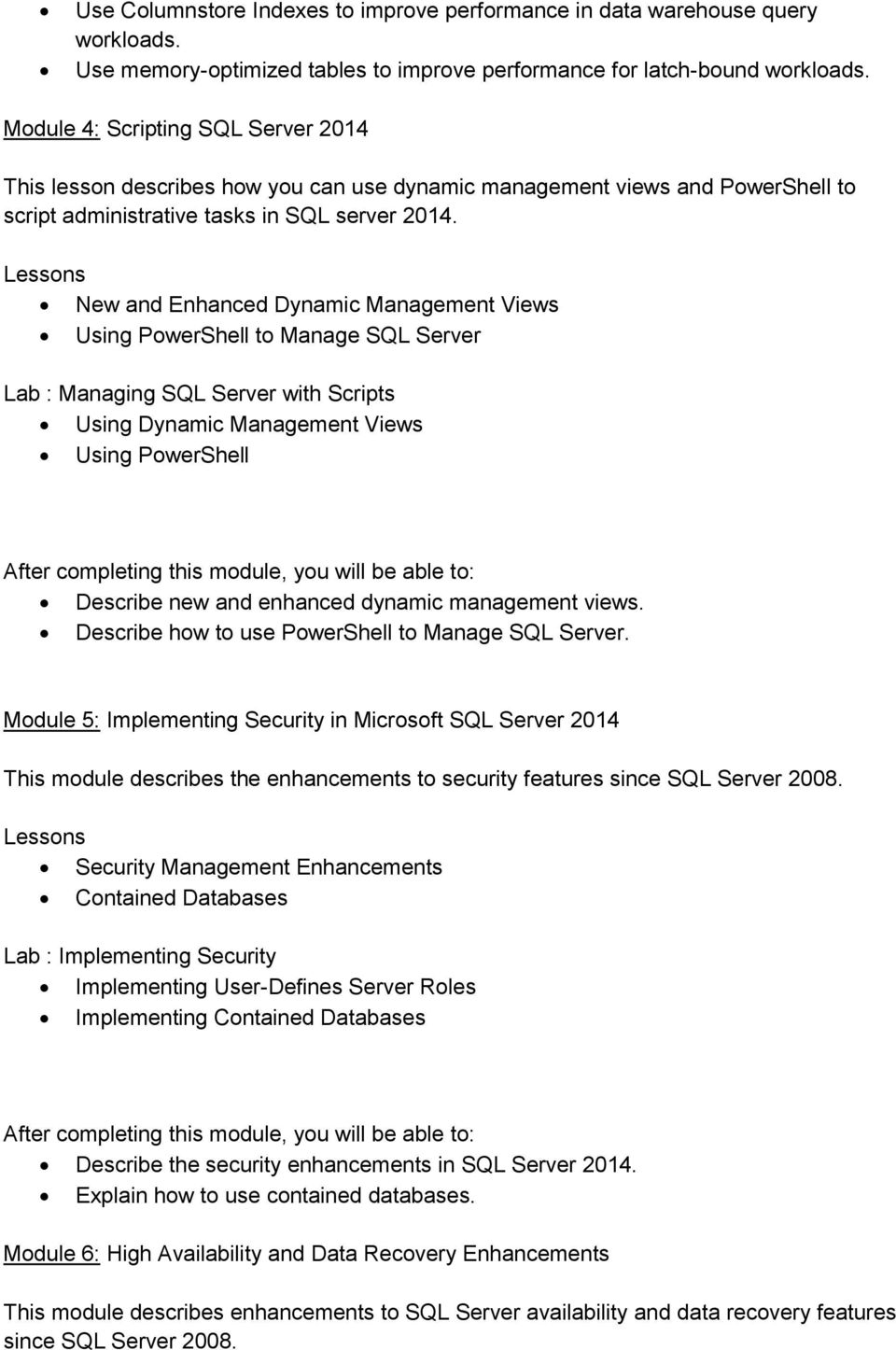 New and Enhanced Dynamic Management Views Using PowerShell to Manage SQL Server Lab : Managing SQL Server with Scripts Using Dynamic Management Views Using PowerShell Describe new and enhanced