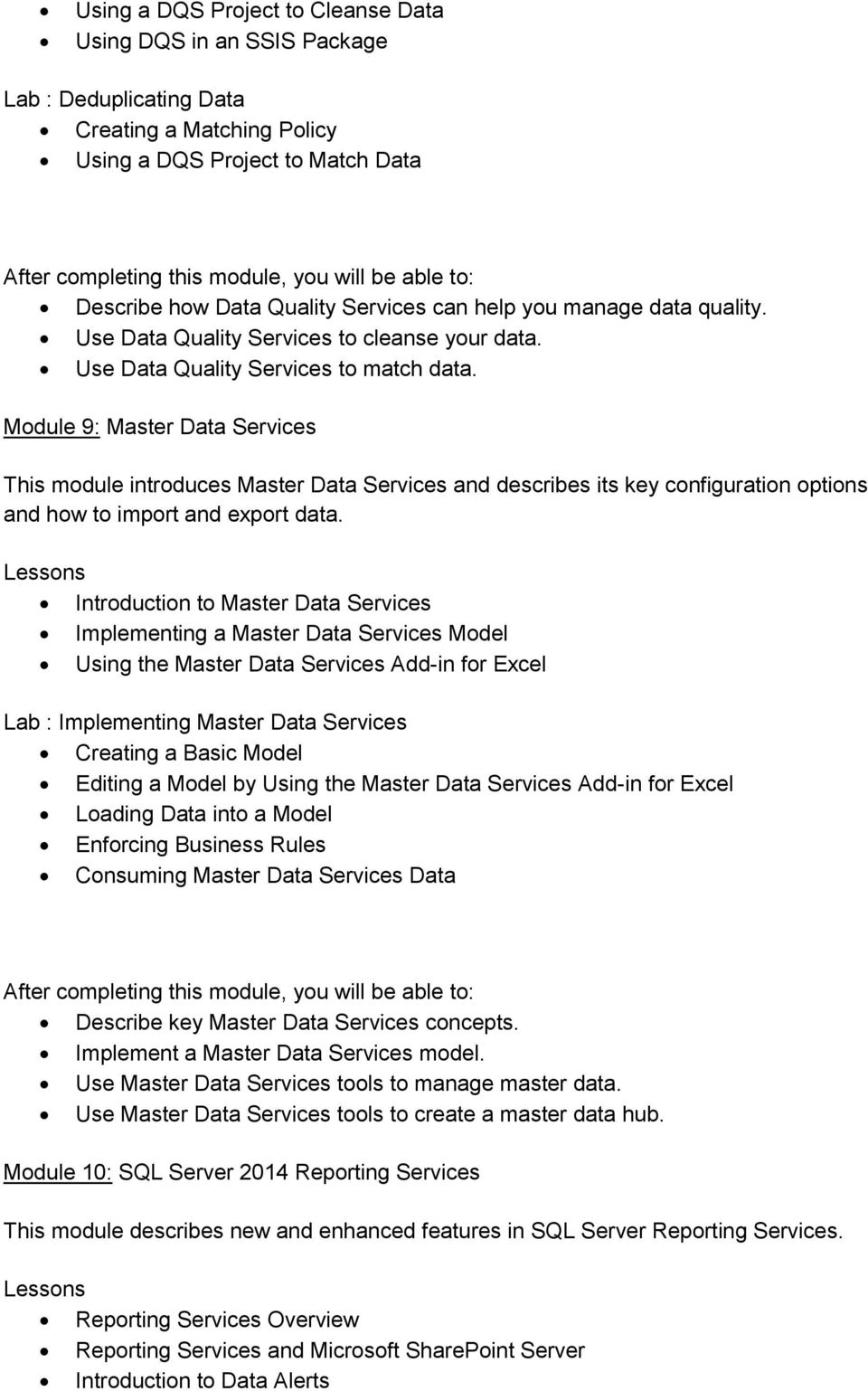 Module 9: Master Data Services This module introduces Master Data Services and describes its key configuration options and how to import and export data.