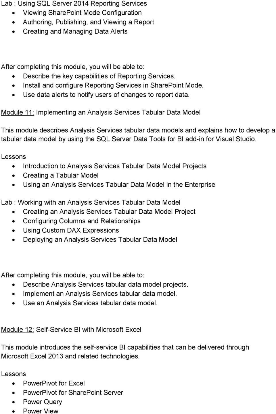 Module 11: Implementing an Analysis Services Tabular Data Model This module describes Analysis Services tabular data models and explains how to develop a tabular data model by using the SQL Server