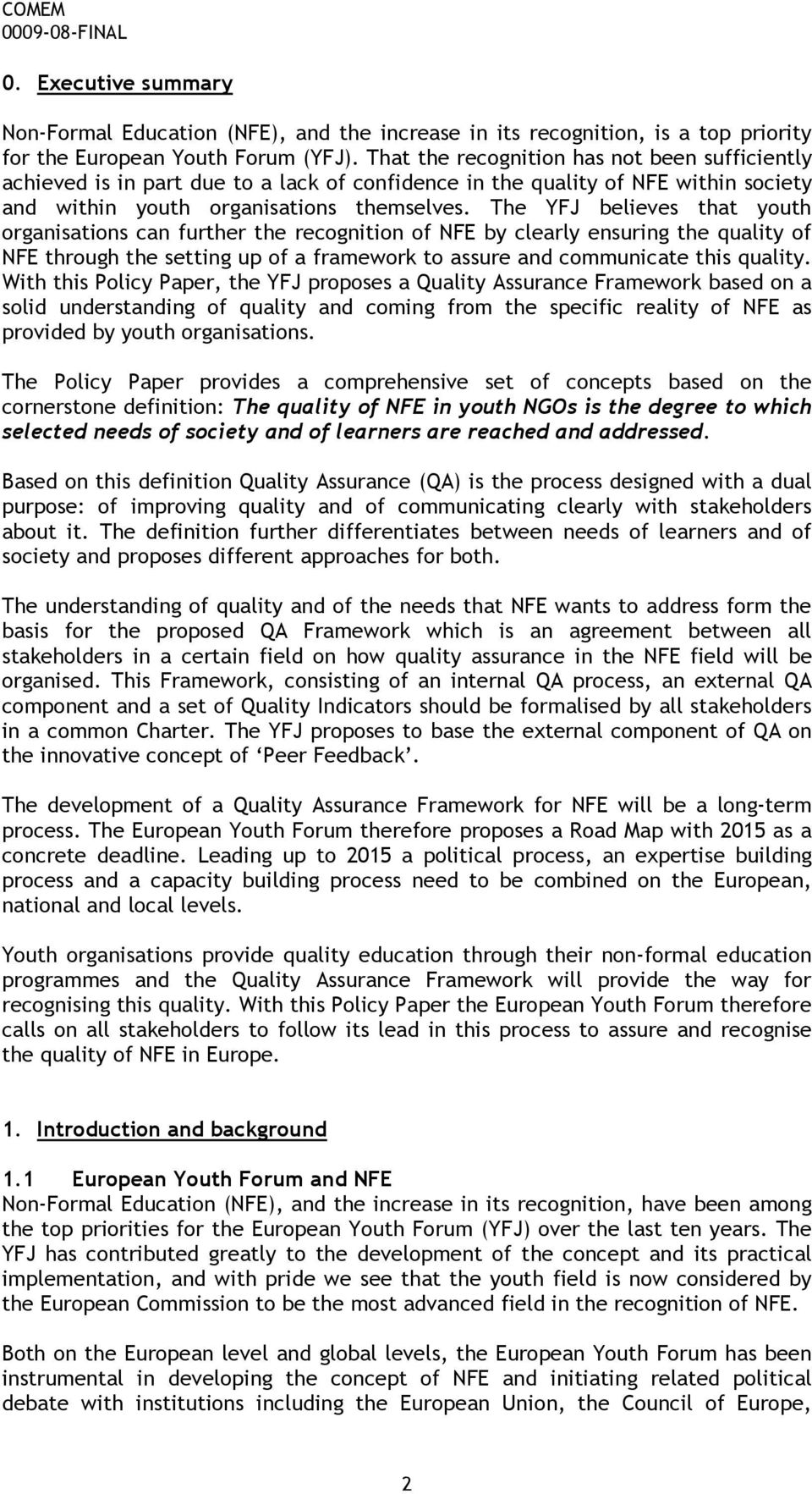 The YFJ believes that youth organisations can further the recognition of NFE by clearly ensuring the quality of NFE through the setting up of a framework to assure and communicate this quality.