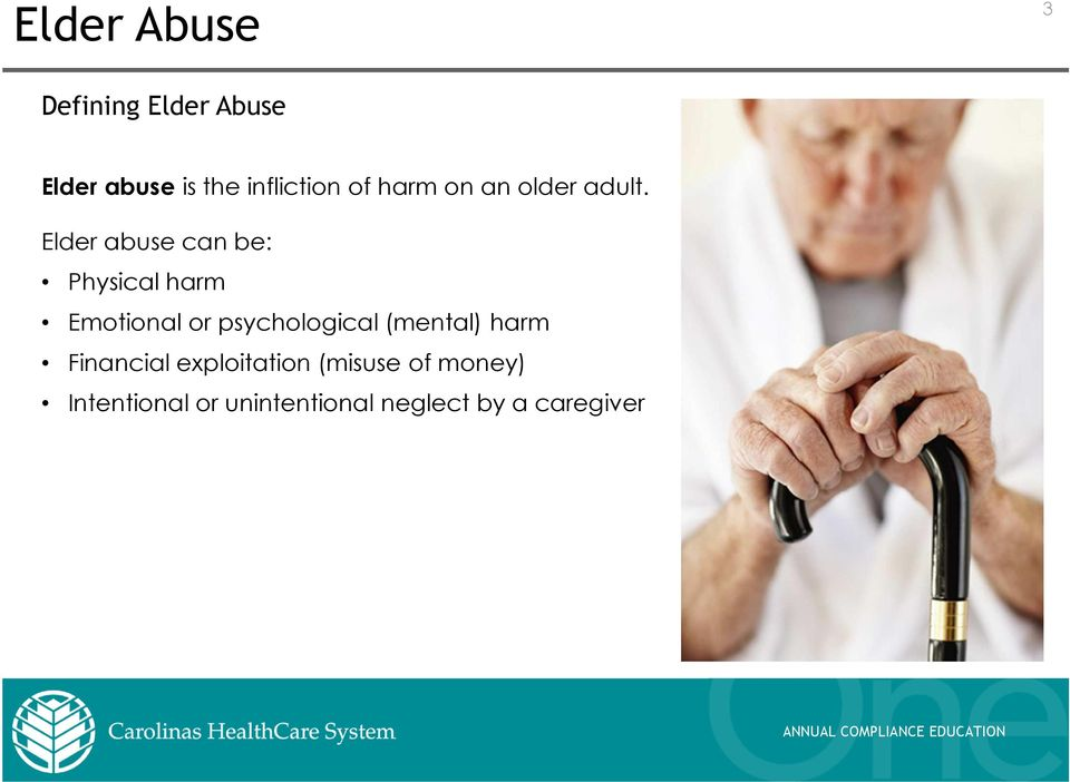 Elder abuse can be: Physical harm Emotional or psychological