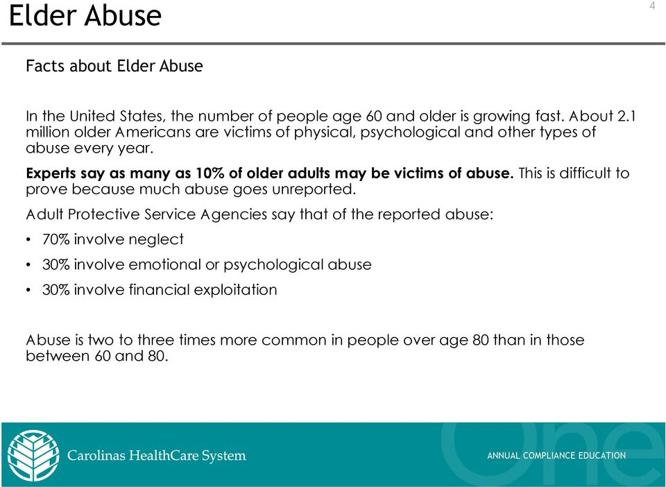 Experts say as many as 10% of older adults may be victims of abuse. This is difficult to prove because much abuse goes unreported.