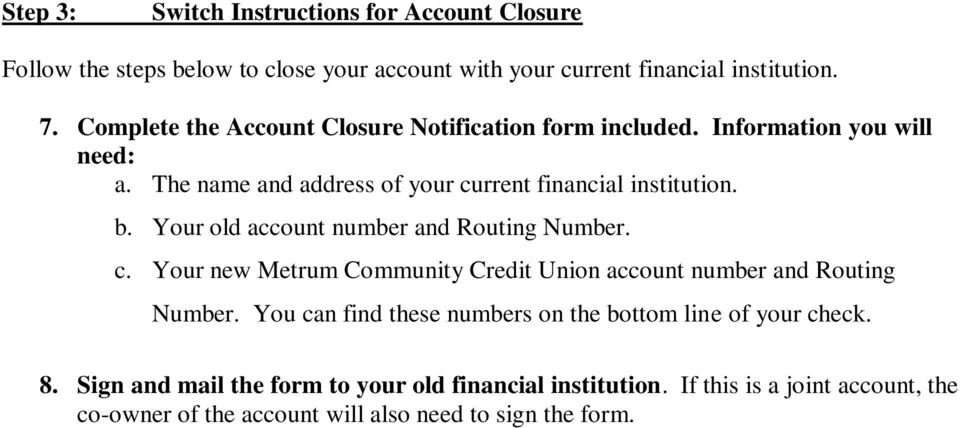 Your old account number and Routing Number. c. Your new Metrum Community Credit Union account number and Routing Number.