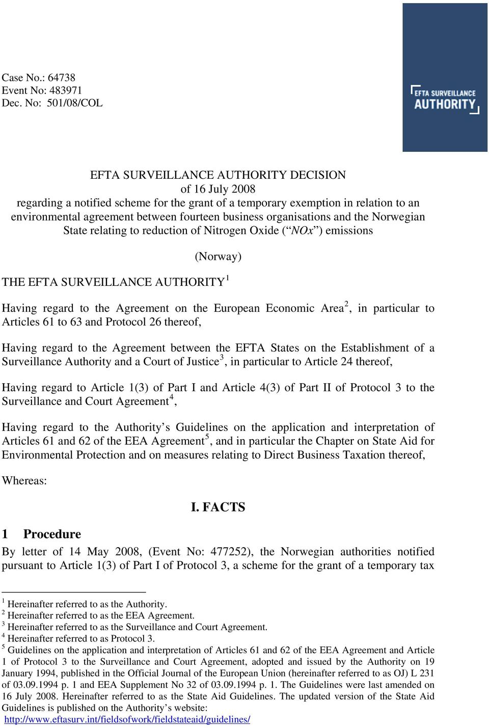 business organisations and the Norwegian State relating to reduction of Nitrogen Oxide ( NOx ) emissions (Norway) THE EFTA SURVEILLANCE AUTHORITY 1 Having regard to the Agreement on the European