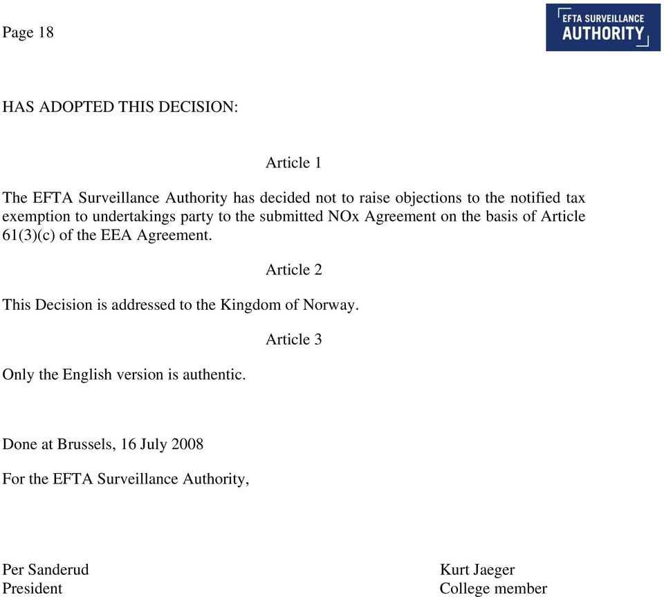 Agreement. Article 2 This Decision is addressed to the Kingdom of Norway. Only the English version is authentic.