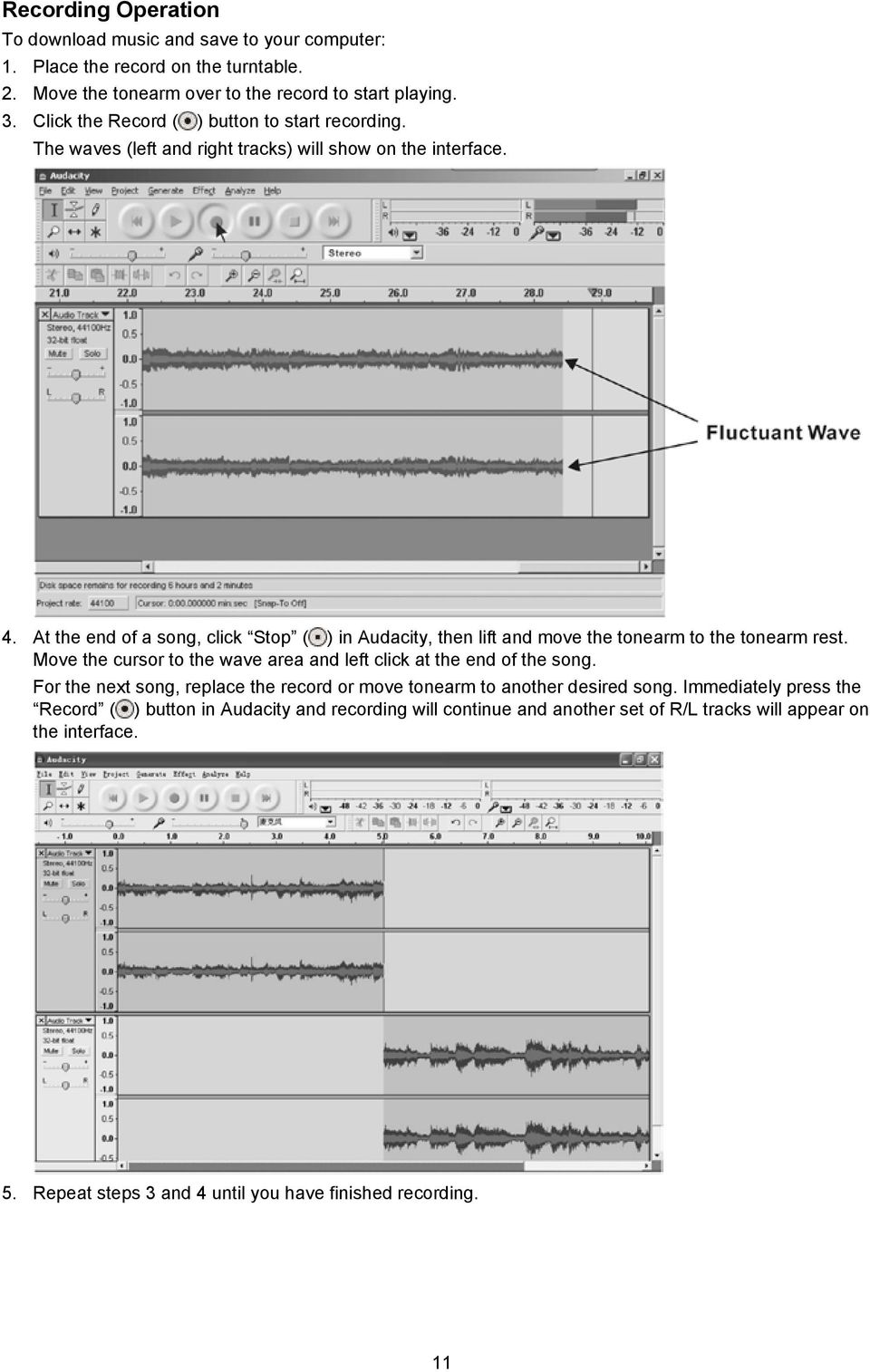 At the end of a song, click Stop ( ) in Audacity, then lift and move the tonearm to the tonearm rest. Move the cursor to the wave area and left click at the end of the song.
