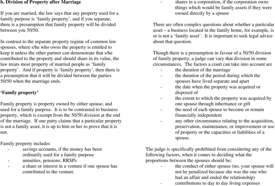 In contrast to the separate property regime of common law spouses, where s/he who owns the property is entitled to keep it unless the other partner can demonstrate that s/he contributed to the