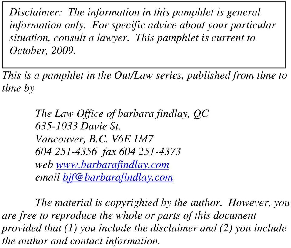This is a pamphlet in the Out/Law series, published from time to time by The Law Office of barbara findlay, QC 635-1033 Davie St. Vancouver, B.C. V6E 1M7 604 251-4356 fax 604 251-4373 web www.