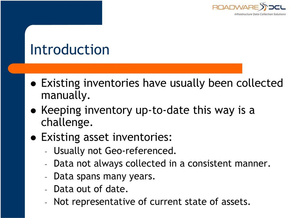 Existing asset inventories: Usually not Geo-referenced.