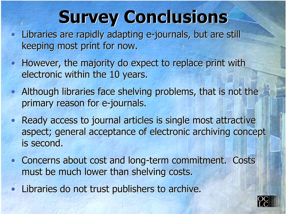Although libraries face shelving problems, that is not the primary reason for e-journals.
