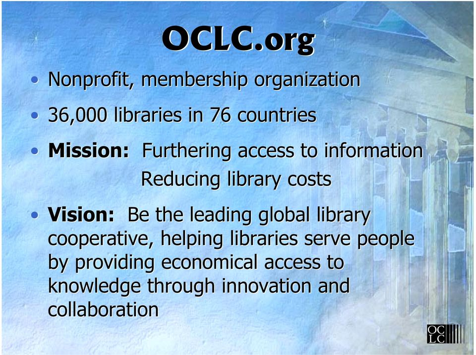 Vision: Be the leading global library cooperative, helping libraries serve