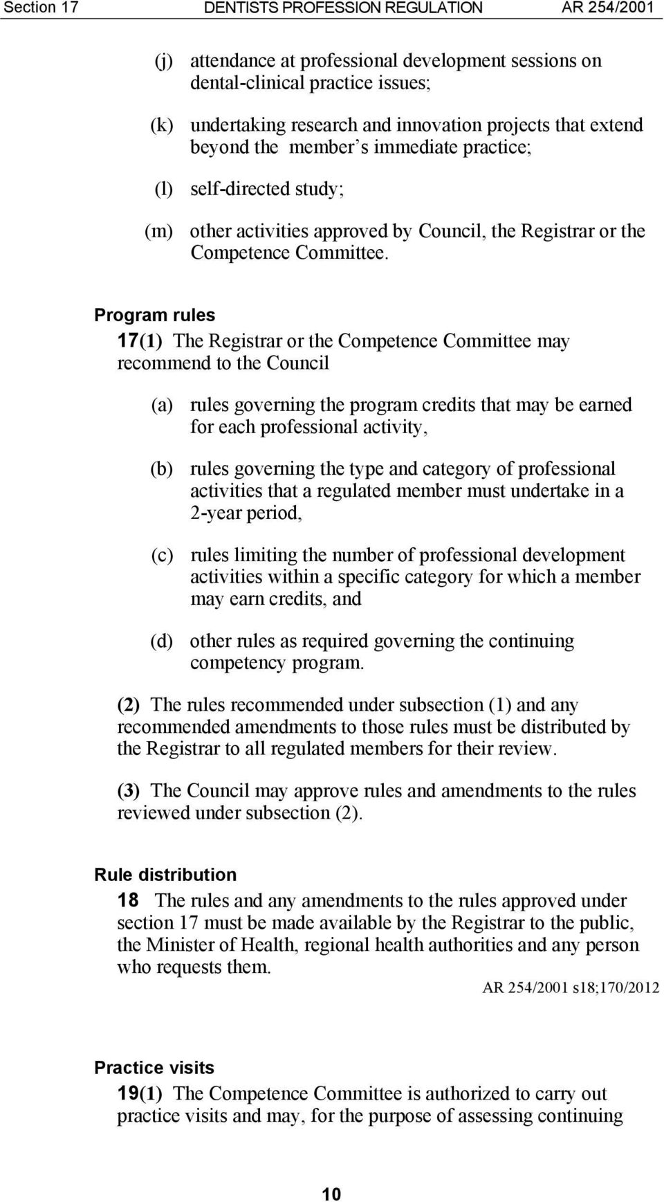 Program rules 17(1) The Registrar or the Competence Committee may recommend to the Council (a) rules governing the program credits that may be earned for each professional activity, (b) rules