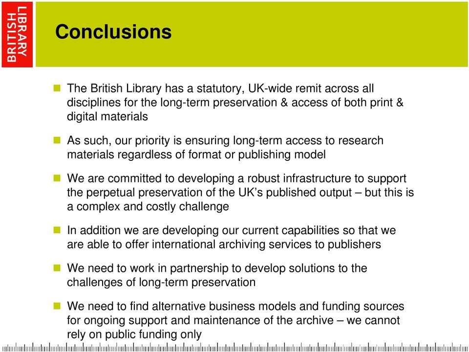 output but this is a complex and costly challenge In addition we are developing our current capabilities so that we are able to offer international archiving services to publishers We need to work in