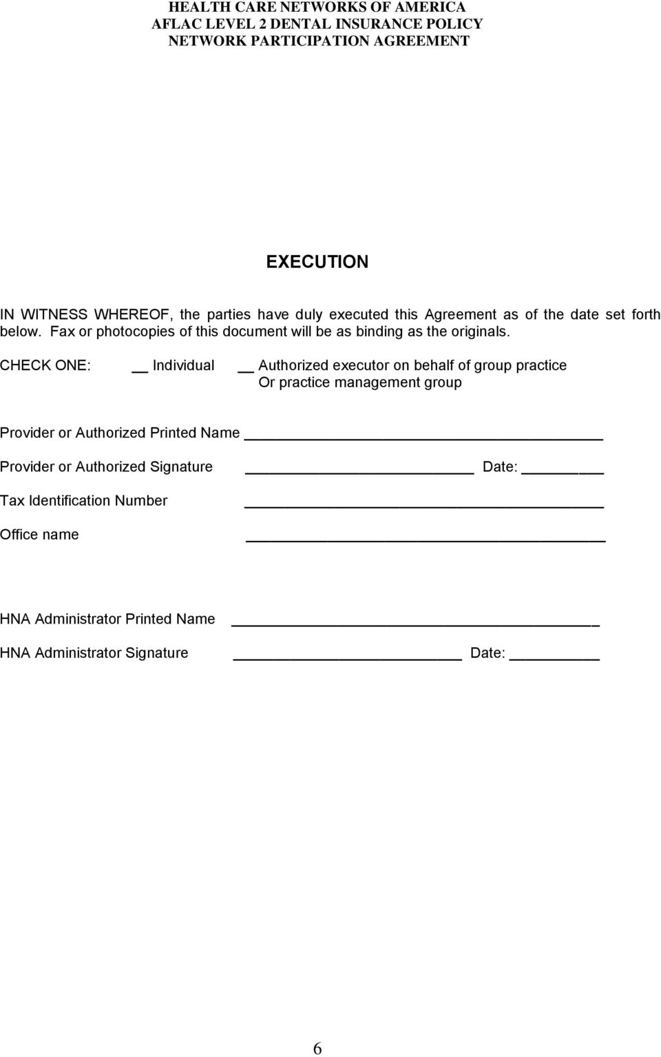 CHECK ONE: Individual Authorized executor on behalf of group practice Or practice management group Provider or