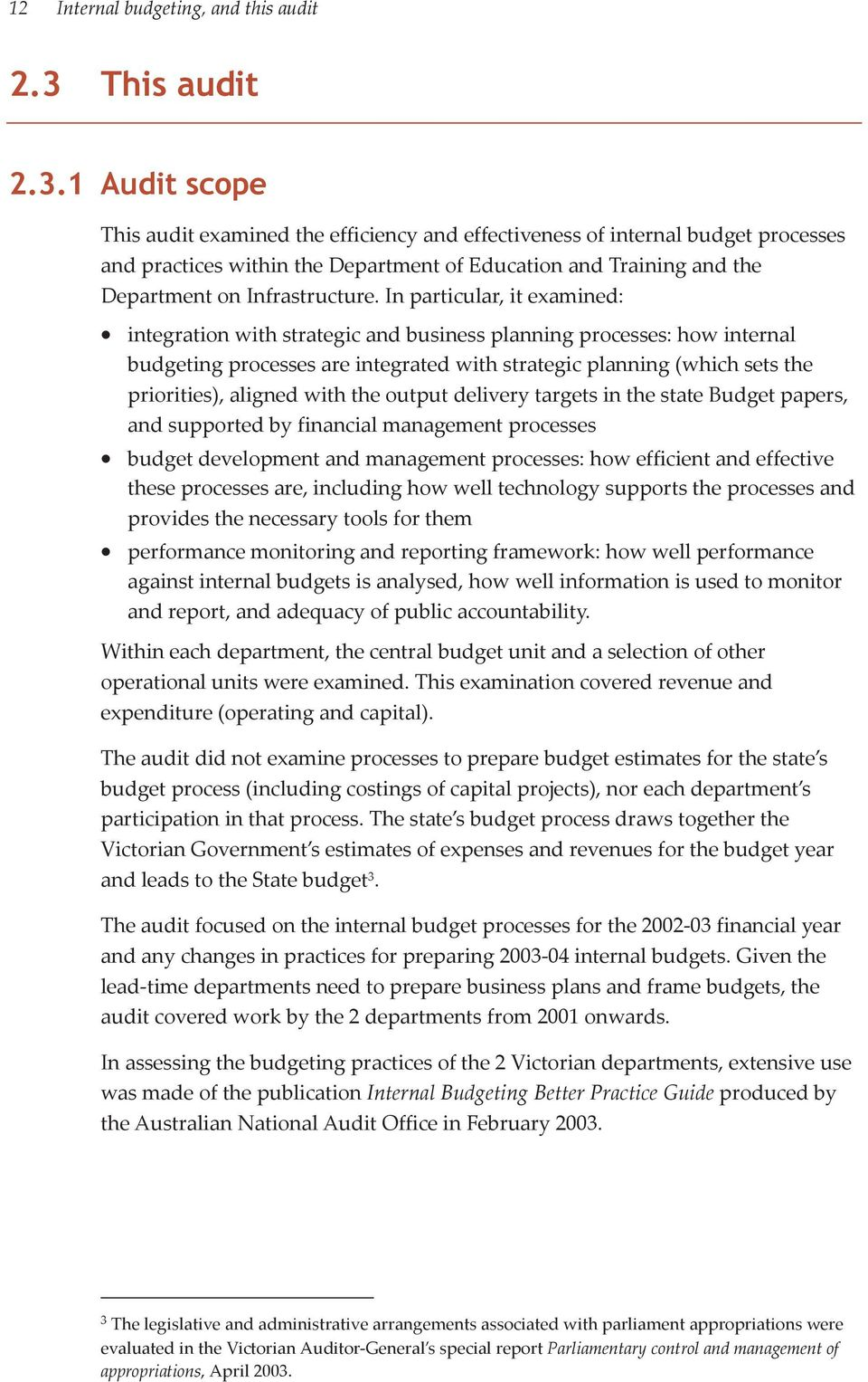 1 Audit scope This audit examined the efficiency and effectiveness of internal budget processes and practices within the Department of Education and Training and the Department on Infrastructure.