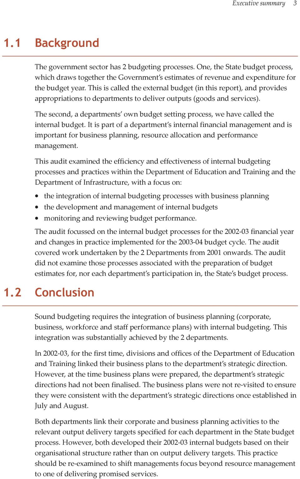 This is called the external budget (in this report), and provides appropriations to departments to deliver outputs (goods and services).