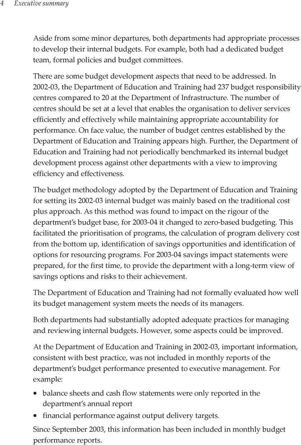 In 2002-03, the Department of Education and Training had 237 budget responsibility centres compared to 20 at the Department of Infrastructure.