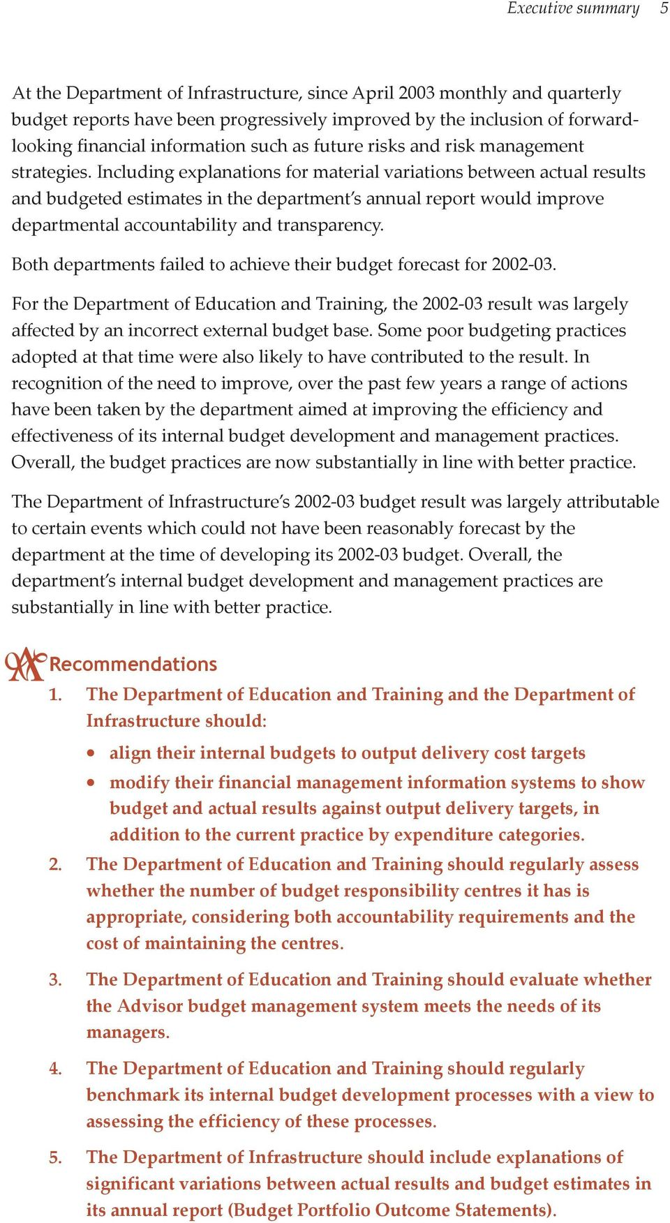 Including explanations for material variations between actual results and budgeted estimates in the department s annual report would improve departmental accountability and transparency.