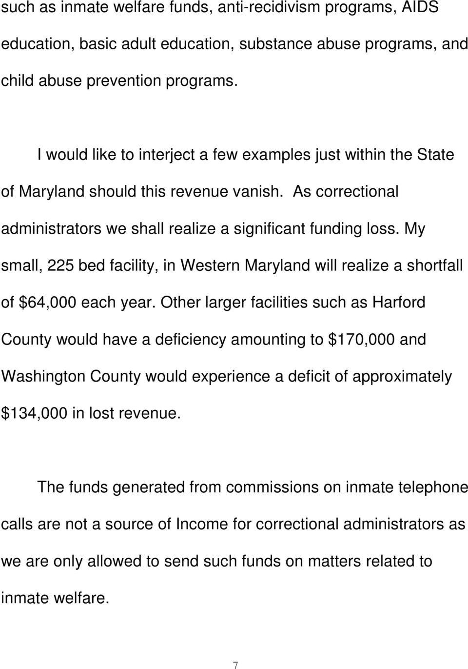 My small, 225 bed facility, in Western Maryland will realize a shortfall of $64,000 each year.
