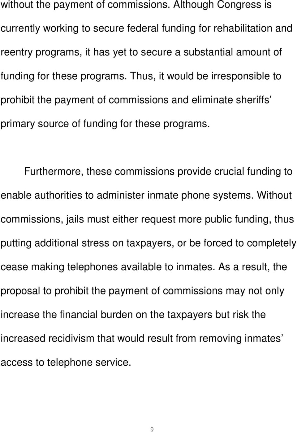 Thus, it would be irresponsible to prohibit the payment of commissions and eliminate sheriffs primary source of funding for these programs.