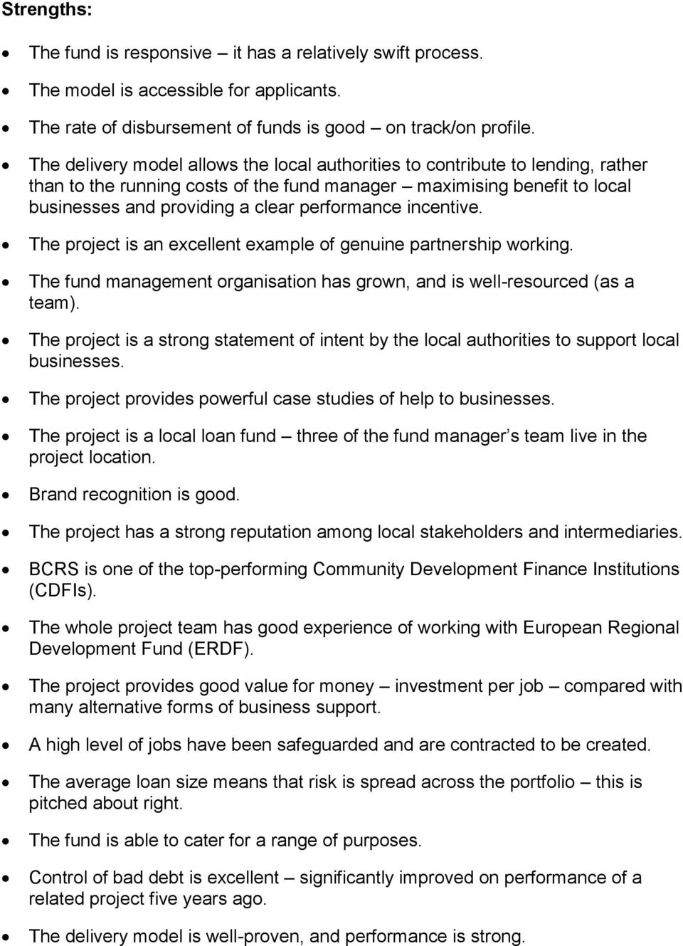 incentive. The project is an excellent example of genuine partnership working. The fund management organisation has grown, and is well-resourced (as a team).